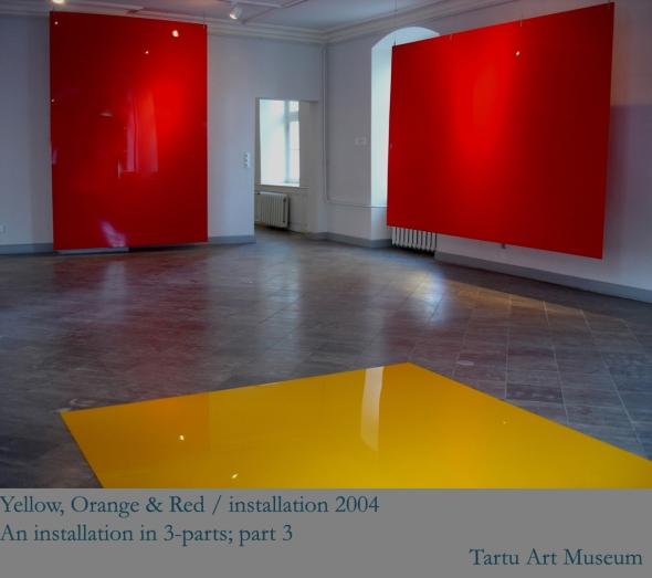 2004.YellowOrange&Red / installation med tre färger i ett rum. Tartu Konstmuseum, Estland
